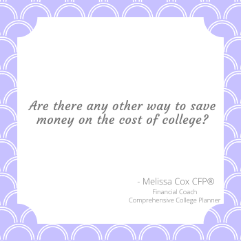 Melissa Cox CFP explains that there are ways to cut the cost of college.