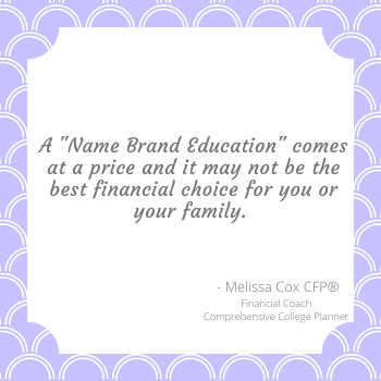 Melissa Cox CFP reminds you that selecting a college based on the name could jeopardize a financial future.
