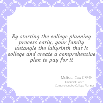 With the help of Melissa Cox CFP your family can untangle the labyrinth of college planning