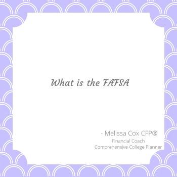 Melissa Cox CFP explains the FAFSA