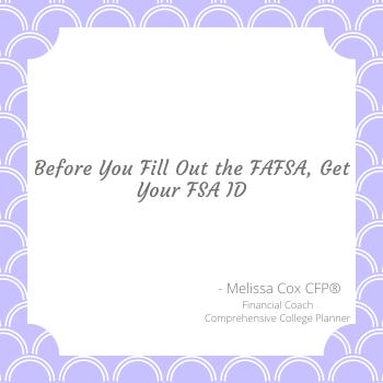 Melissa Cox CFP remind you to grab that FSA ID!