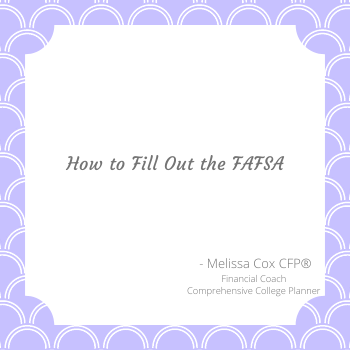 Melissa Cox CFP describes filling out the FAFSA