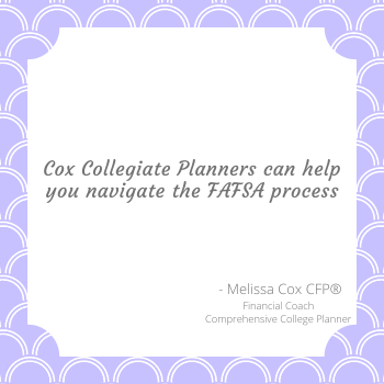 As a CFP Melissa Cox guides famlies through the FAFSA process