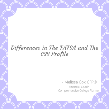 Melissa Cox CFP explains the difference between the FAFSA and CSS Profile