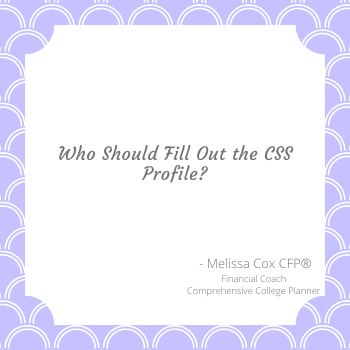 Melissa Cox CFP explains who should fill out the CSS Profile