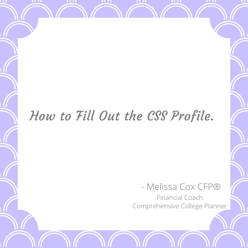 Melissa Cox CFP describes how to fill out the CSS Profile