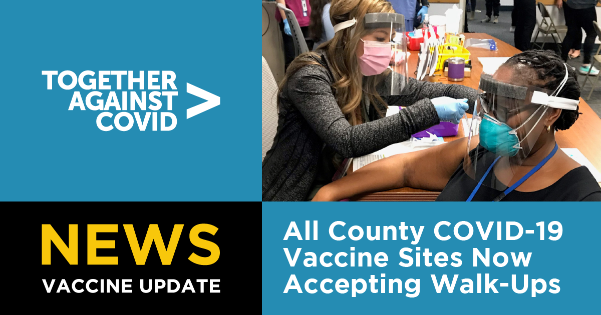 All County COVID-19 Vaccine Sites Now Accepting Walk-Ups
