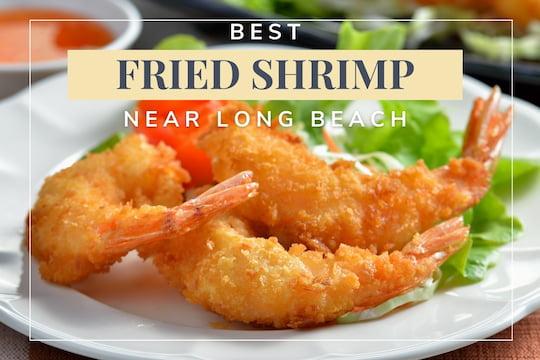 Best Fried Shrimps near Long Beach - Fried Shrimps