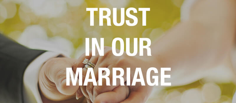 Trust in our marriage