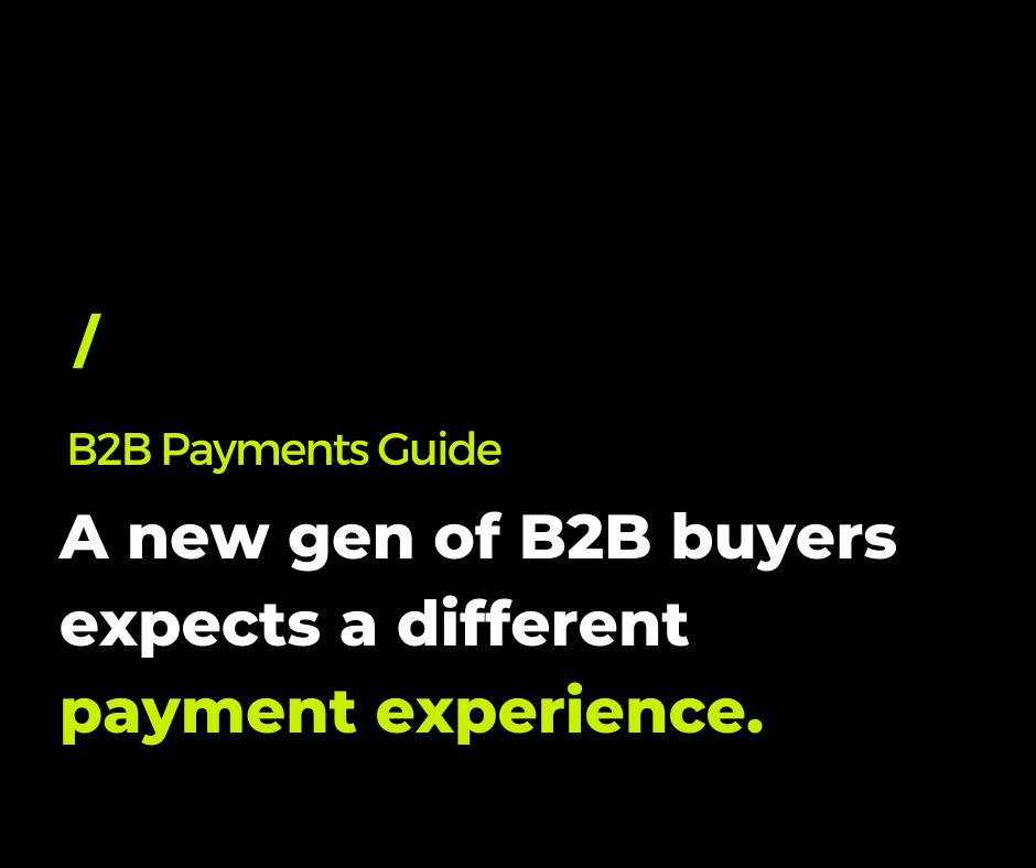 A new gen of B2B buyers expects a different payment experience.