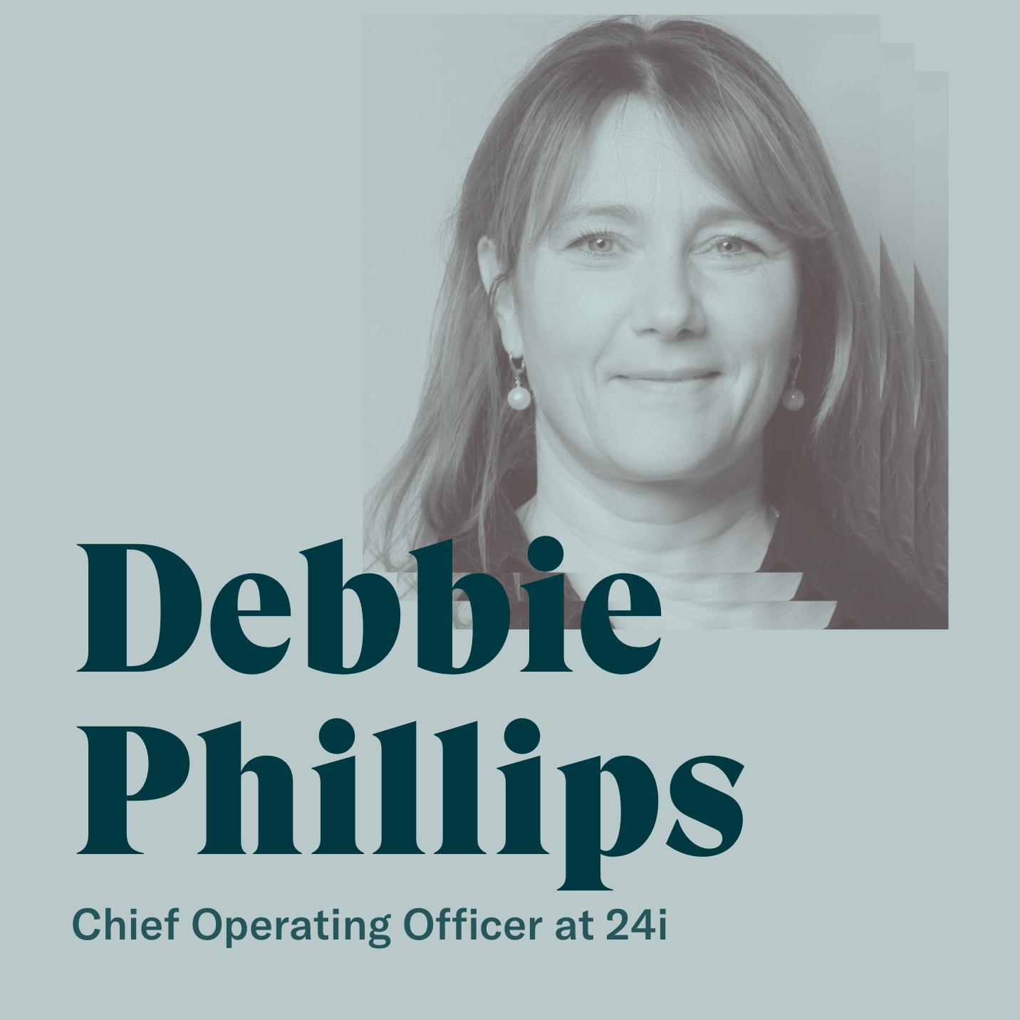 Debbie Phillips, COO, 24i