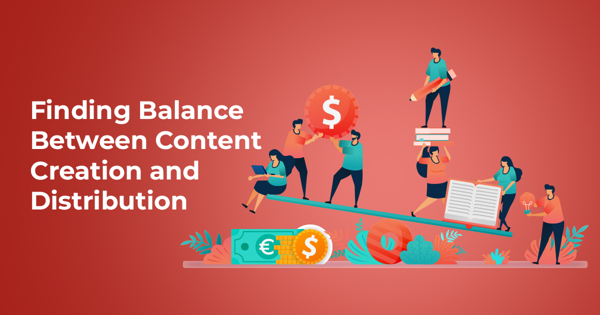 Finding Balance Between Content Creation and Distribution