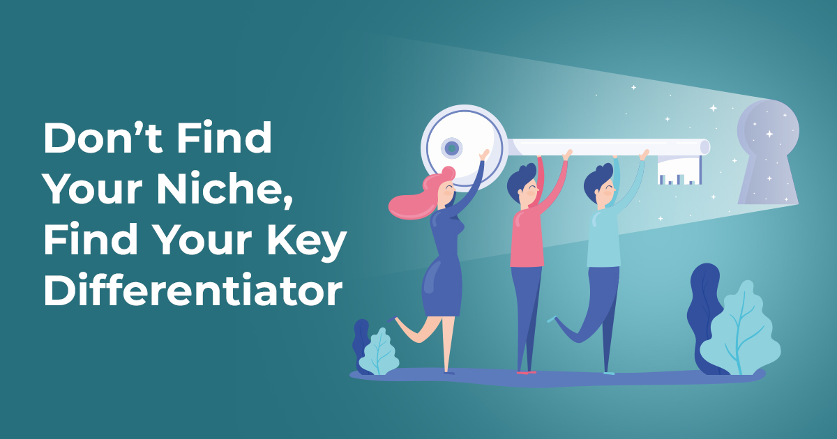 Don't Find Your Niche — Find Your Key Differentiator