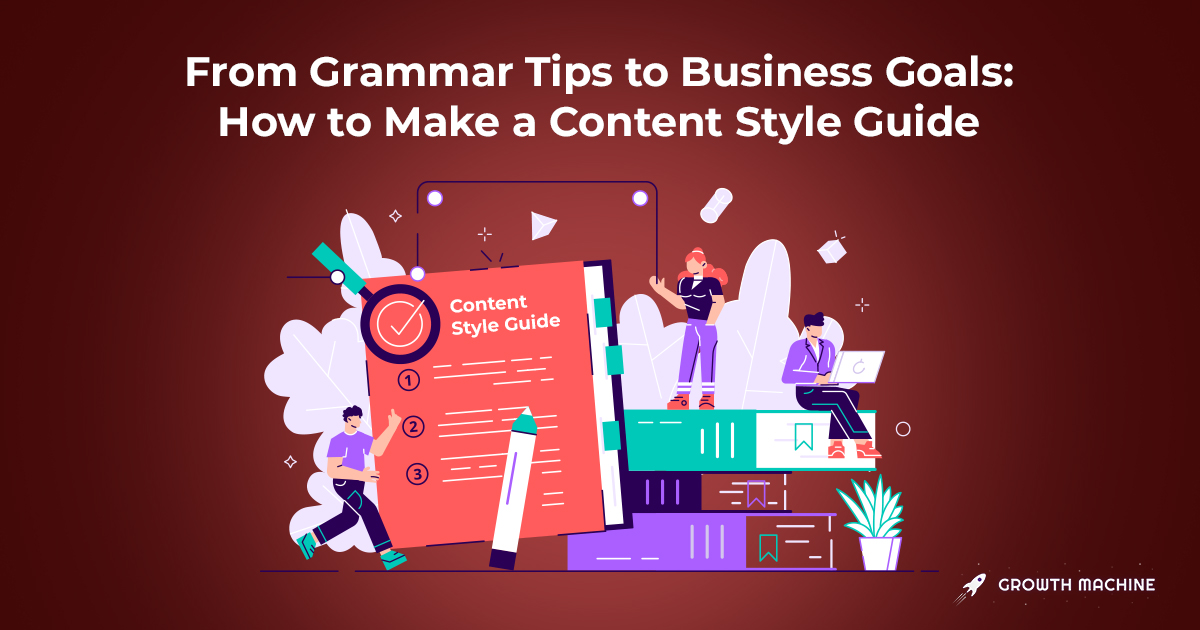 From Grammar Tips to Business Goals: How to Make a Content Style Guide