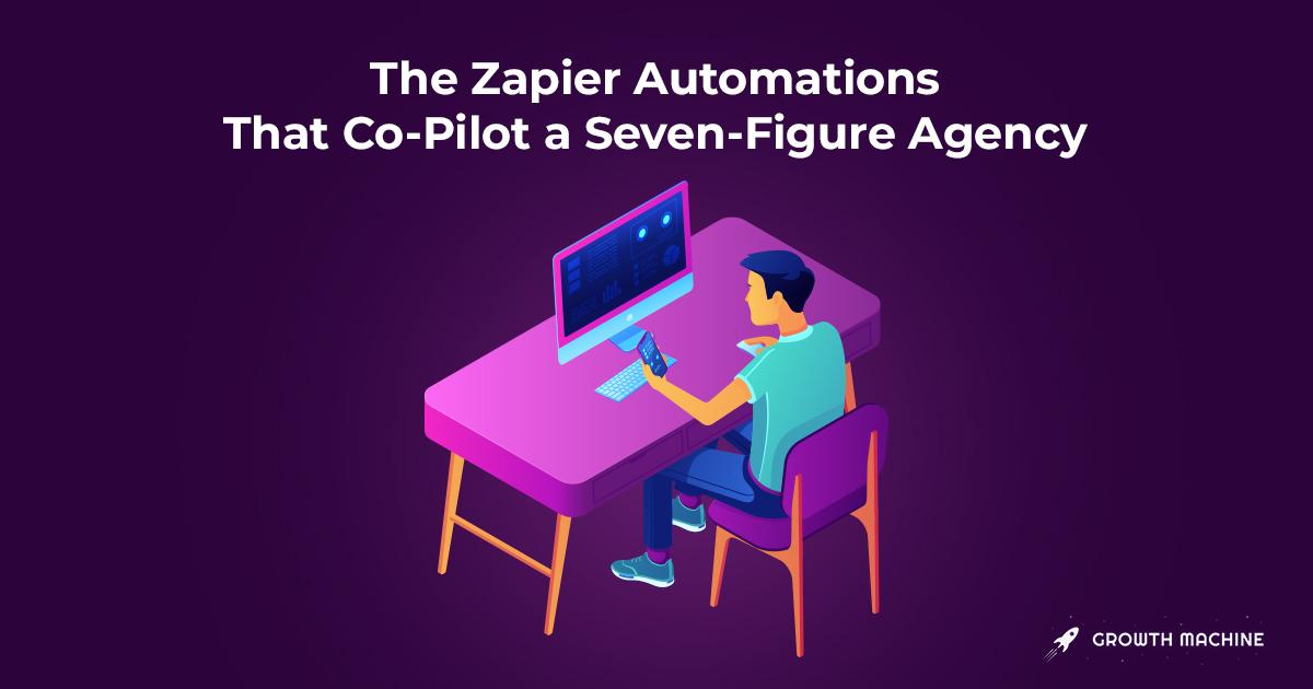 The Zapier Automations That Co-Pilot a Seven-Figure Agency