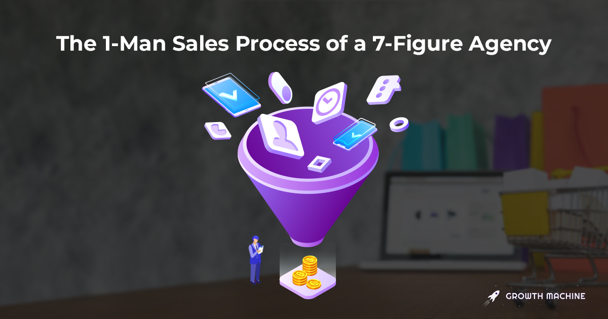 The 1-Man Sales Process of a 7-Figure Agency
