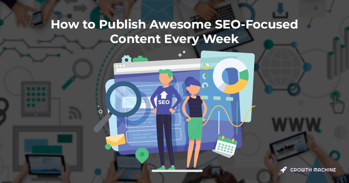 How to Publish Awesome SEO-Focused Content Every Week