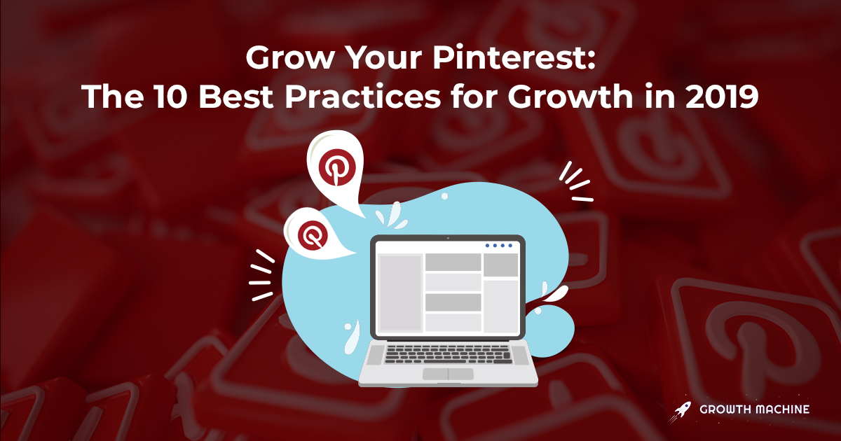 Grow Your Pinterest: The 10 Best Practices for Growth in 2019