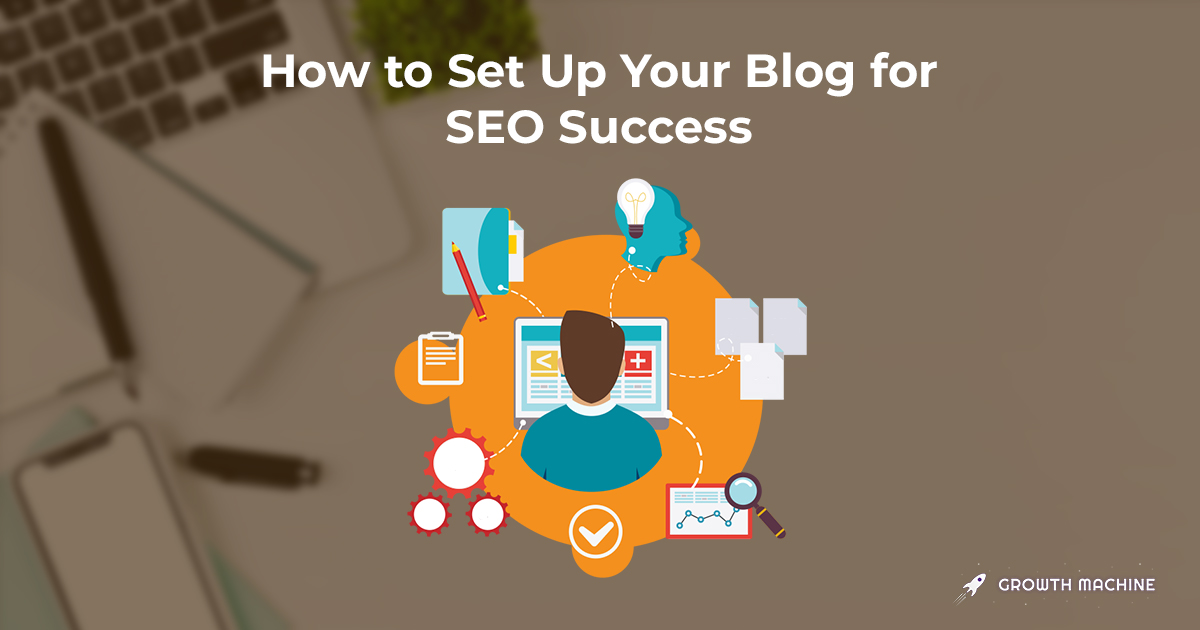 The Step-by-Step Guide to Setting Your Blog Up for SEO Success