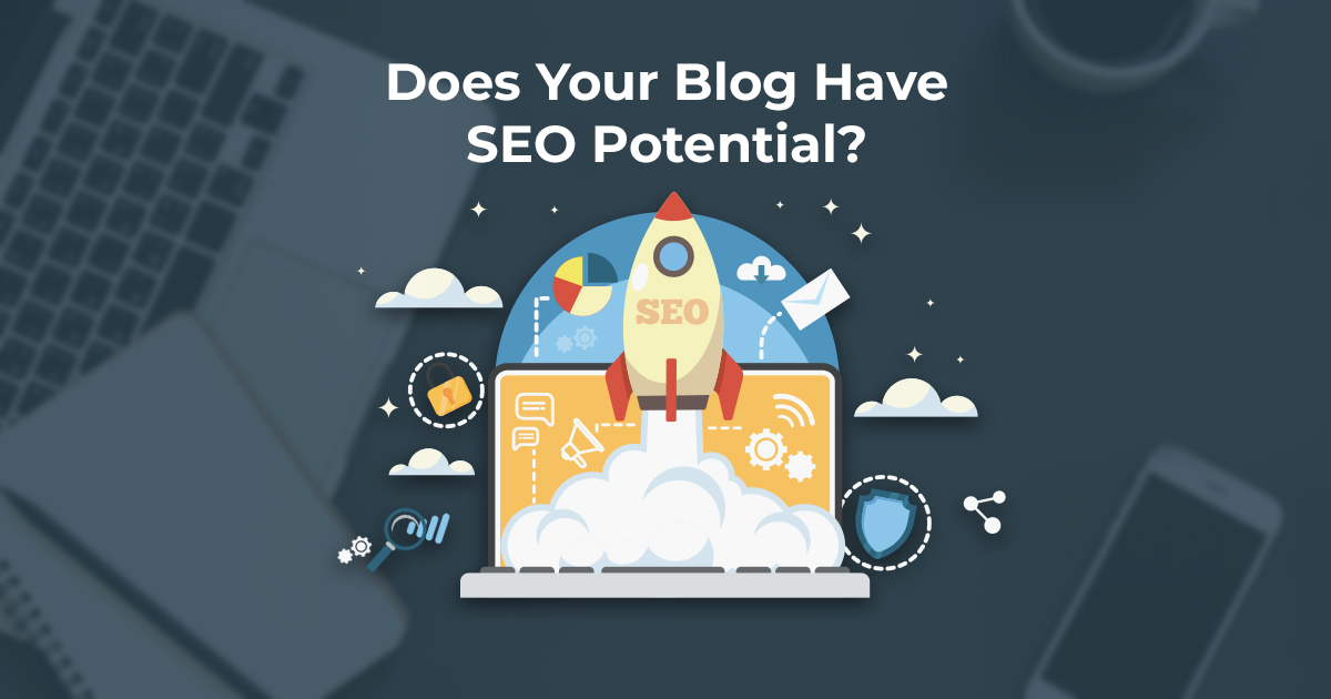 3 Steps to Understanding if Your Blog Has SEO Potential