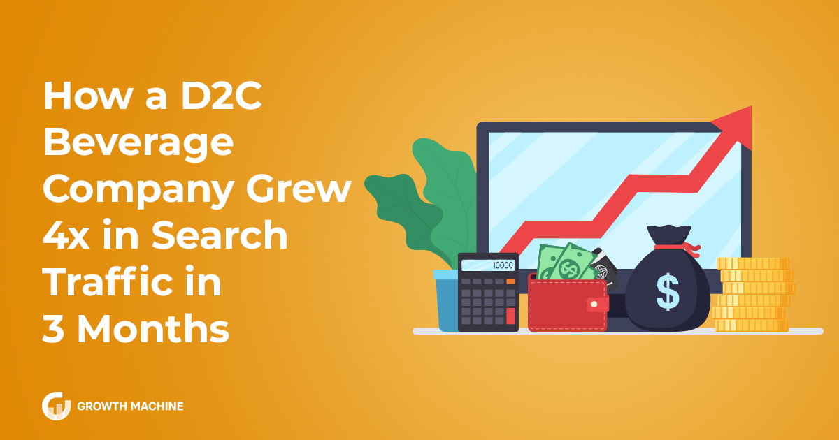 How a D2C Beverage Company Grew 4x in Search Traffic in 3 Months