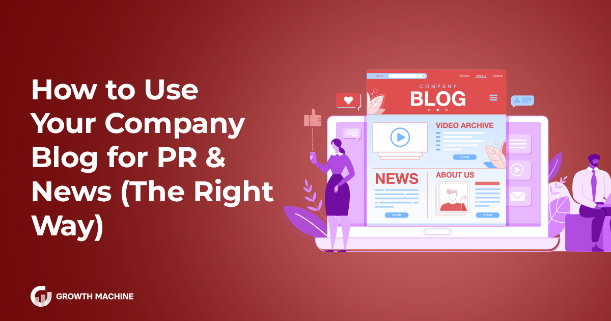 How to Use Your Company Blog for PR & News (the Right Way)