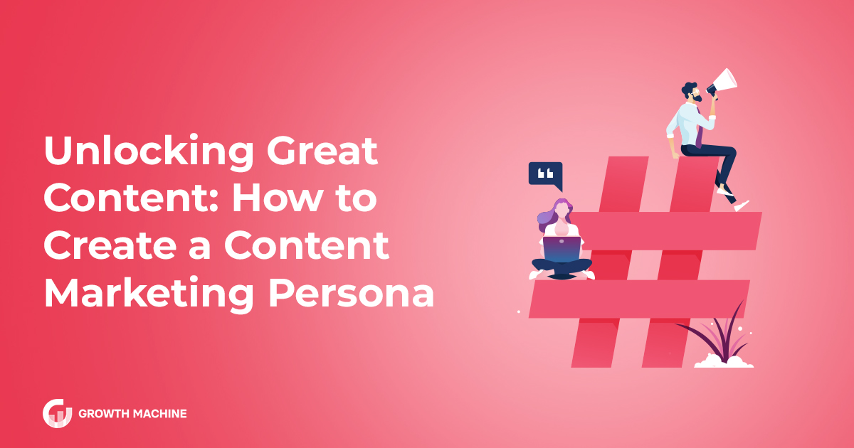 Unlocking Great Content: How to Create a Content Marketing Persona
