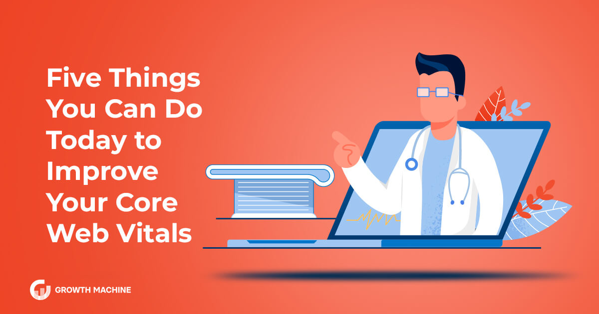 Five Things You Can Do Today To Improve Your Core Web Vitals