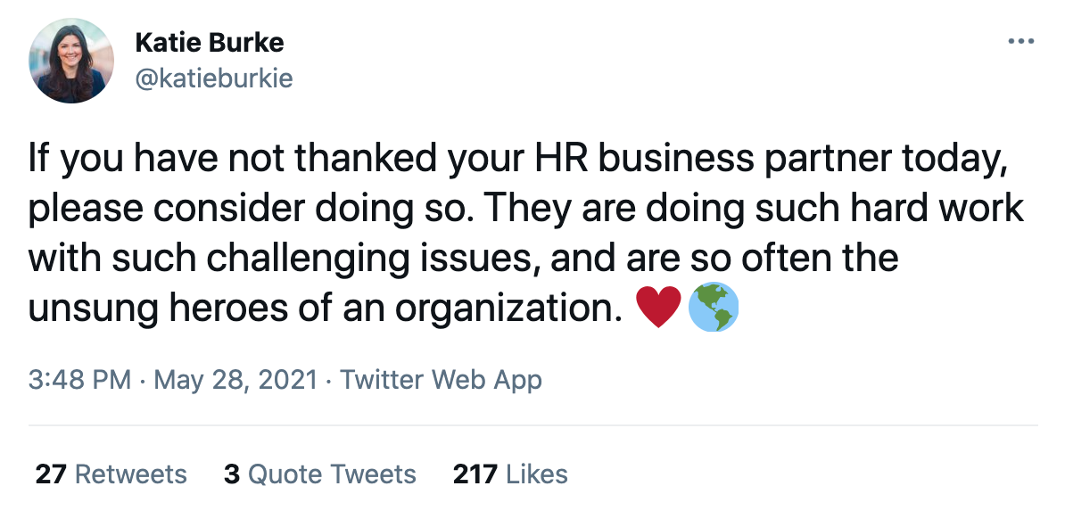 @katieburkie on Twitter: If you have not thanked your HR business partner today, please consider doing so. They are doing such hard work with such challenging issues, and are so often the unsung heroes of an organization.