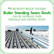 Retrofit Roof Systems - Butler Standing Steam Roofs can be installed over virtually any existing roof!