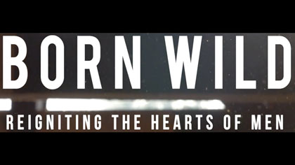 Born Wild - Reigniting the Hearts of Men