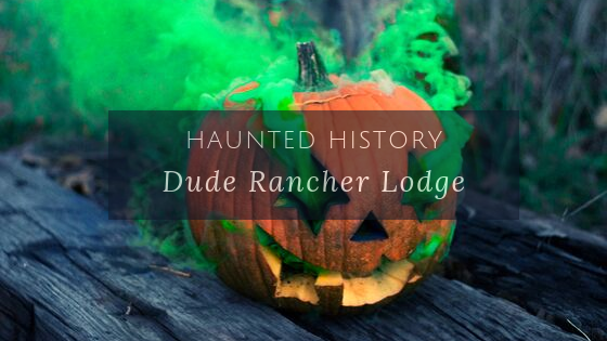 A Haunted History with Dude Rancher Lodge