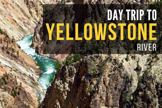 Day Trip to Yellowstone River