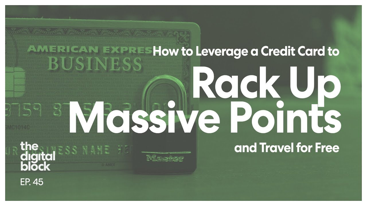 How to Leverage a Credit Card and Rack Up Massive Points