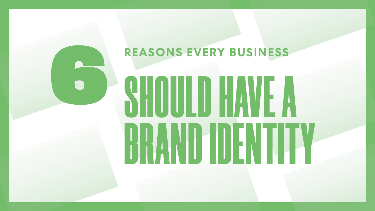 6 Reasons Every Business Should Have a Brand Identity