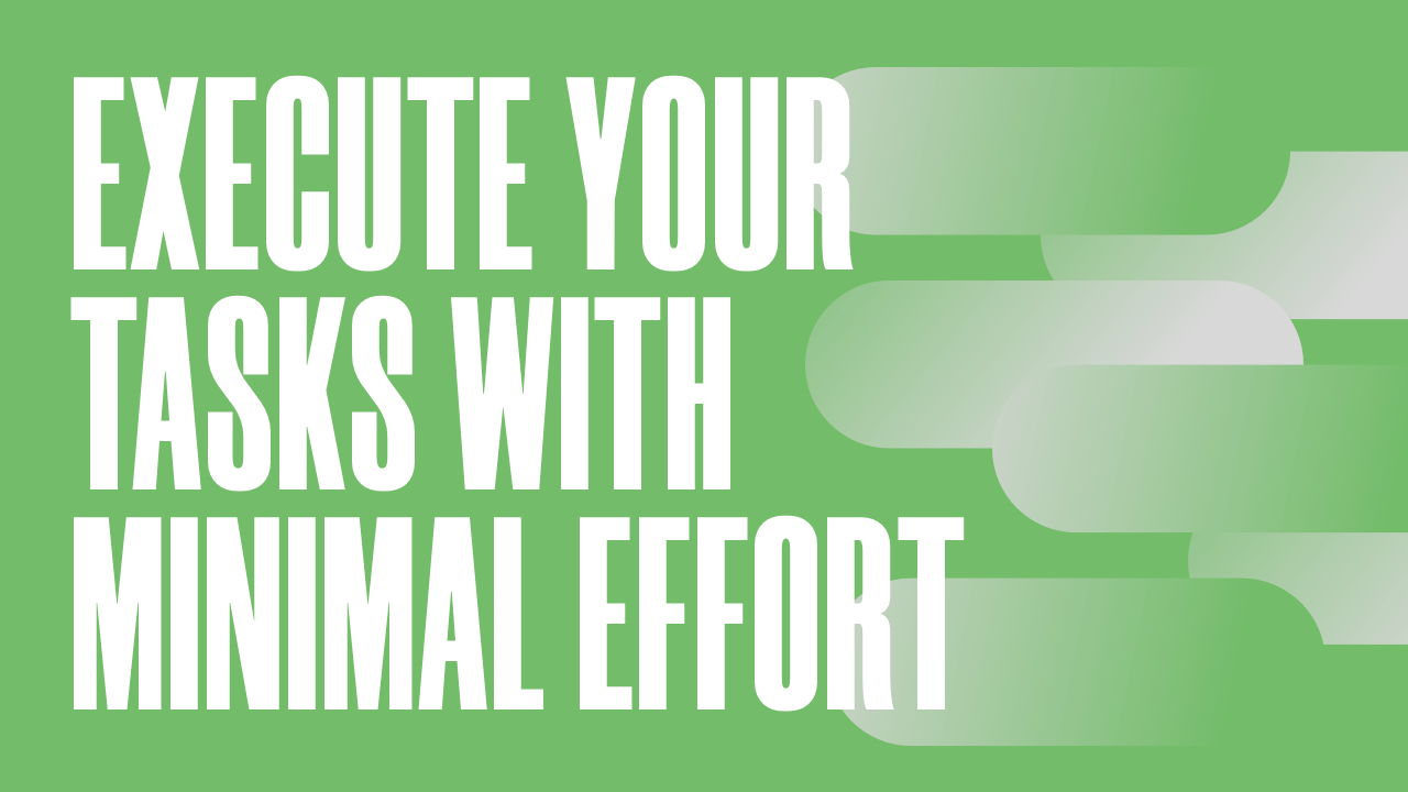 A Simple Way to Execute Your Tasks with Minimal Effort Marketing Agency Edition