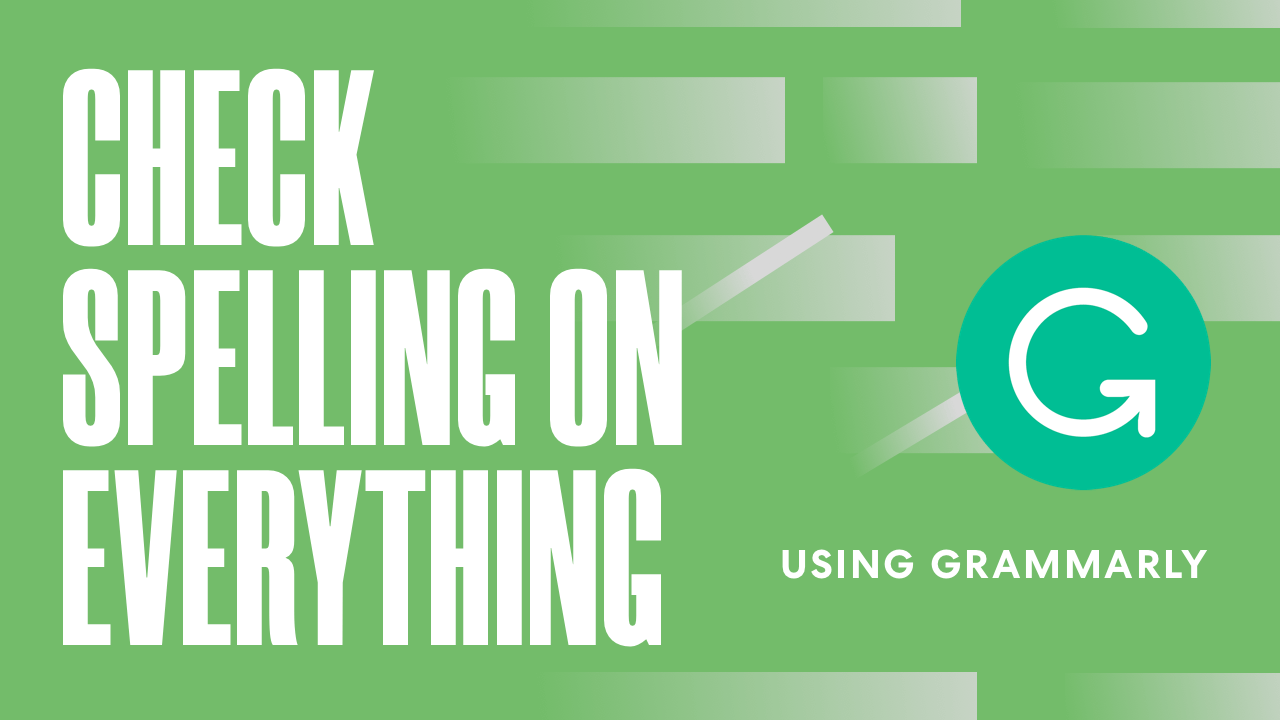 Use Grammarly to Check Spelling on Everything for FREE