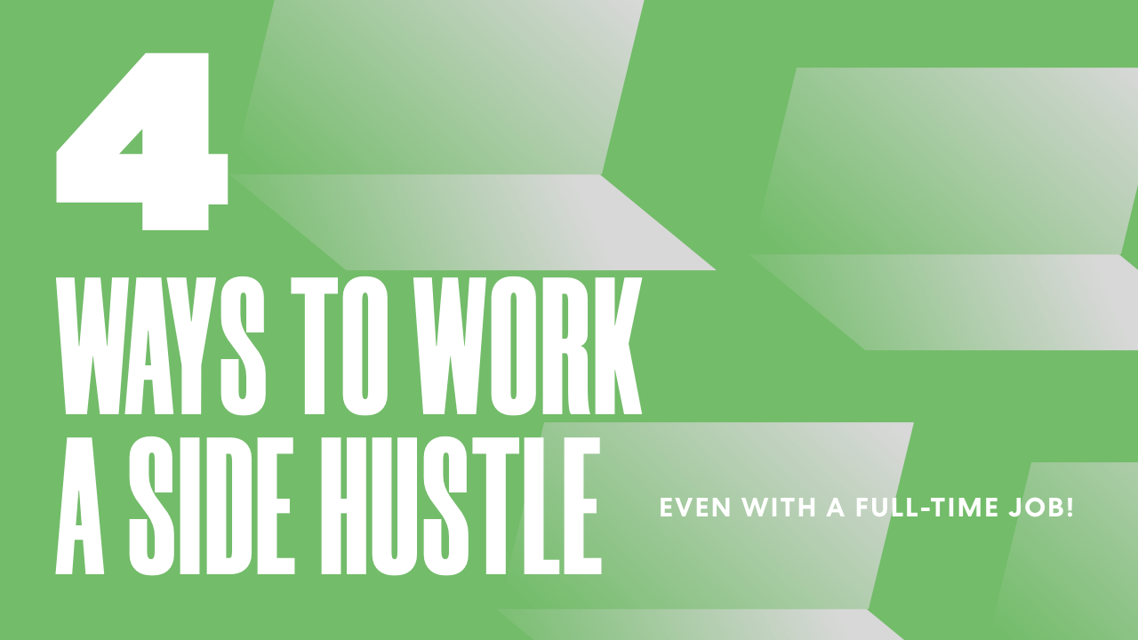 4 Ways to Work a Side-Hustle EVEN with a Full-Time Job