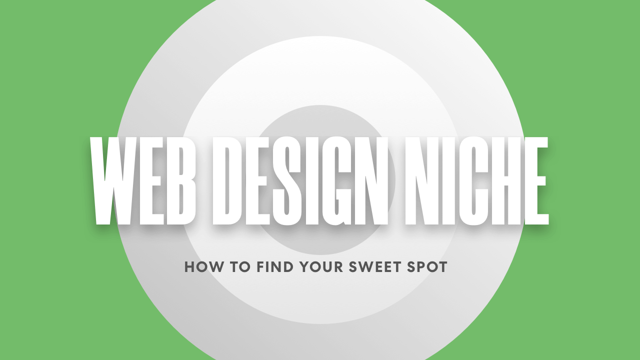 Web Design Niche - How to Find Your Web Design Agency Sweet Spot [FREE WORKSHEET]