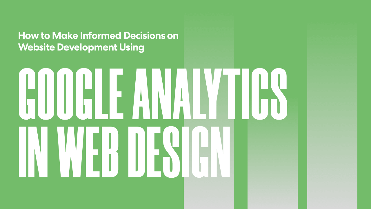 How to Make Informed Decisions on Website Development Using Google Analytics in Web Design