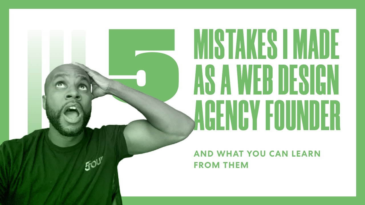 5 Mistakes I Made as a Web Design Agency Founder and What YOU Can Learn From Them