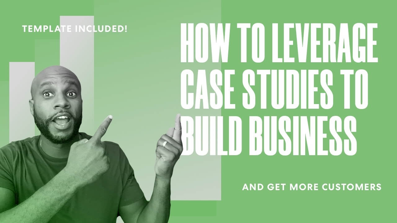 How to Leverage Simple Case Studies to Build Your Business & Increase Sales [Template Included!]