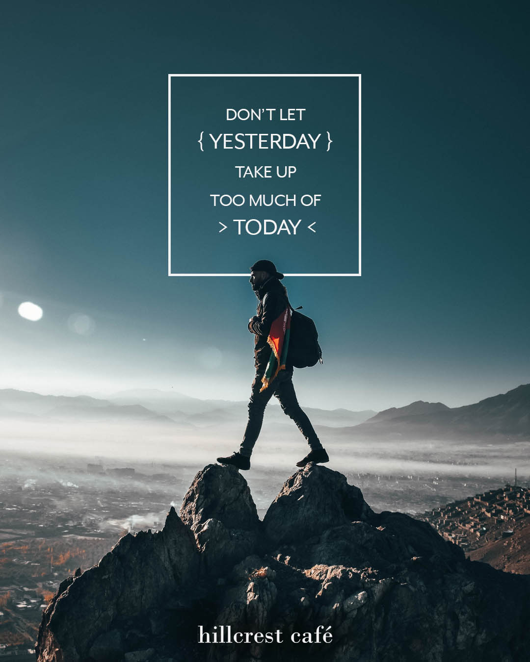 Poster: Don't let yesterday take too much of today.