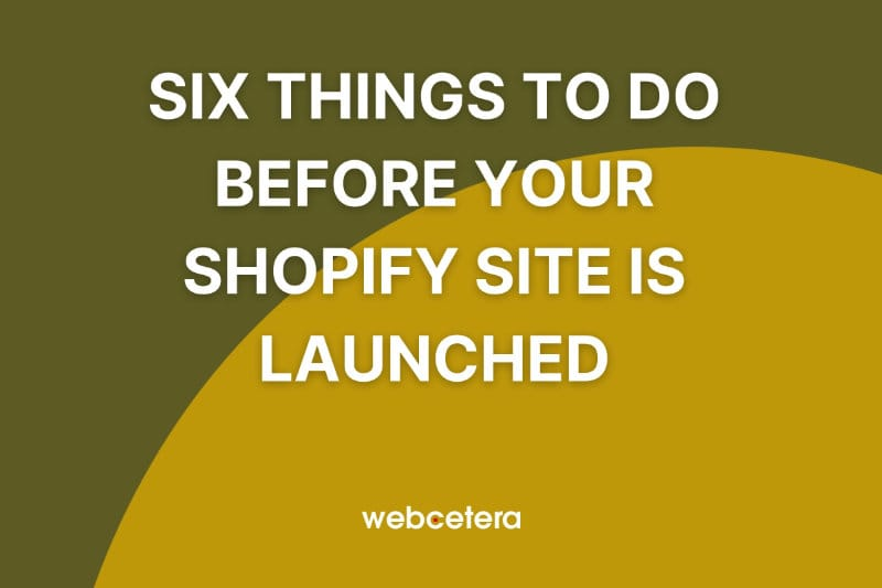 Six things to do before your Shopify site is launched