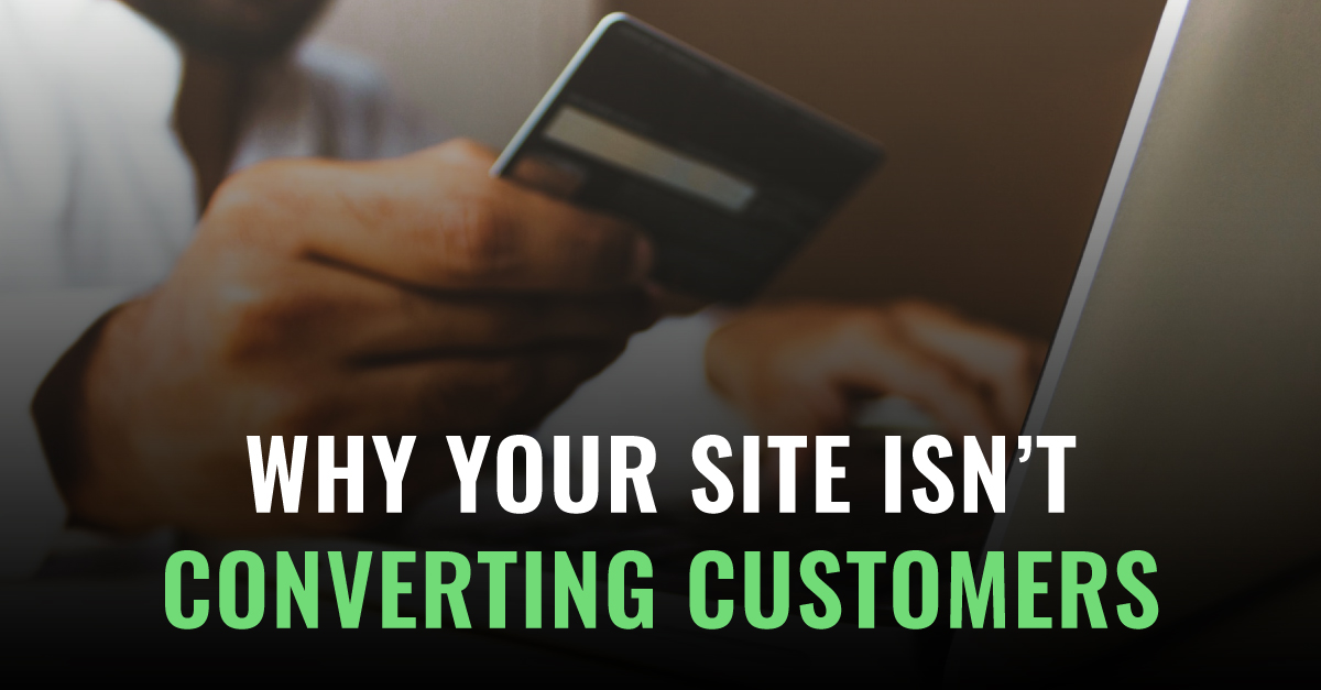 Why Your Website Isn't Converting Visitors To Customers