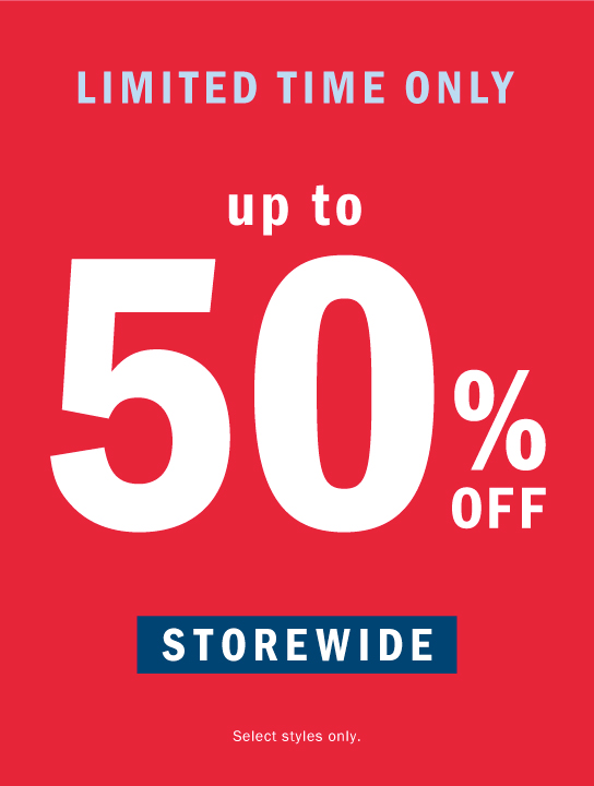 UP TO 50% OFF STOREWIDE Up to 75% Off Clearance - Styles from $3.99