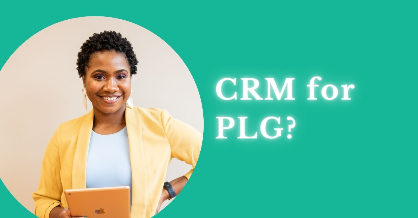 What is a Product-Led Growth (PLG) CRM?