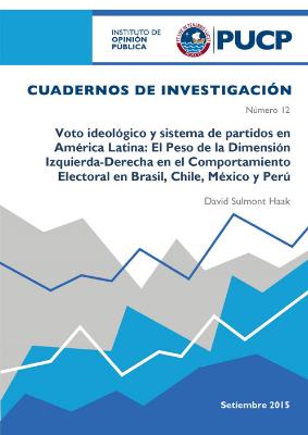 Voto ideológico y sistema de partidos en América Latina: El peso de la Dimensión Izquierda - Derecha en el comportamiento electoral en Brasil, Chile, México y Perú. Cuaderno de investigación N° 12