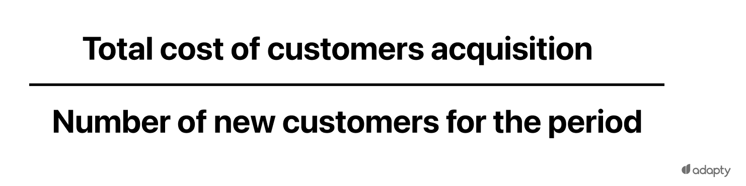 Total cost of customers acquisition / Number of new customers for the period