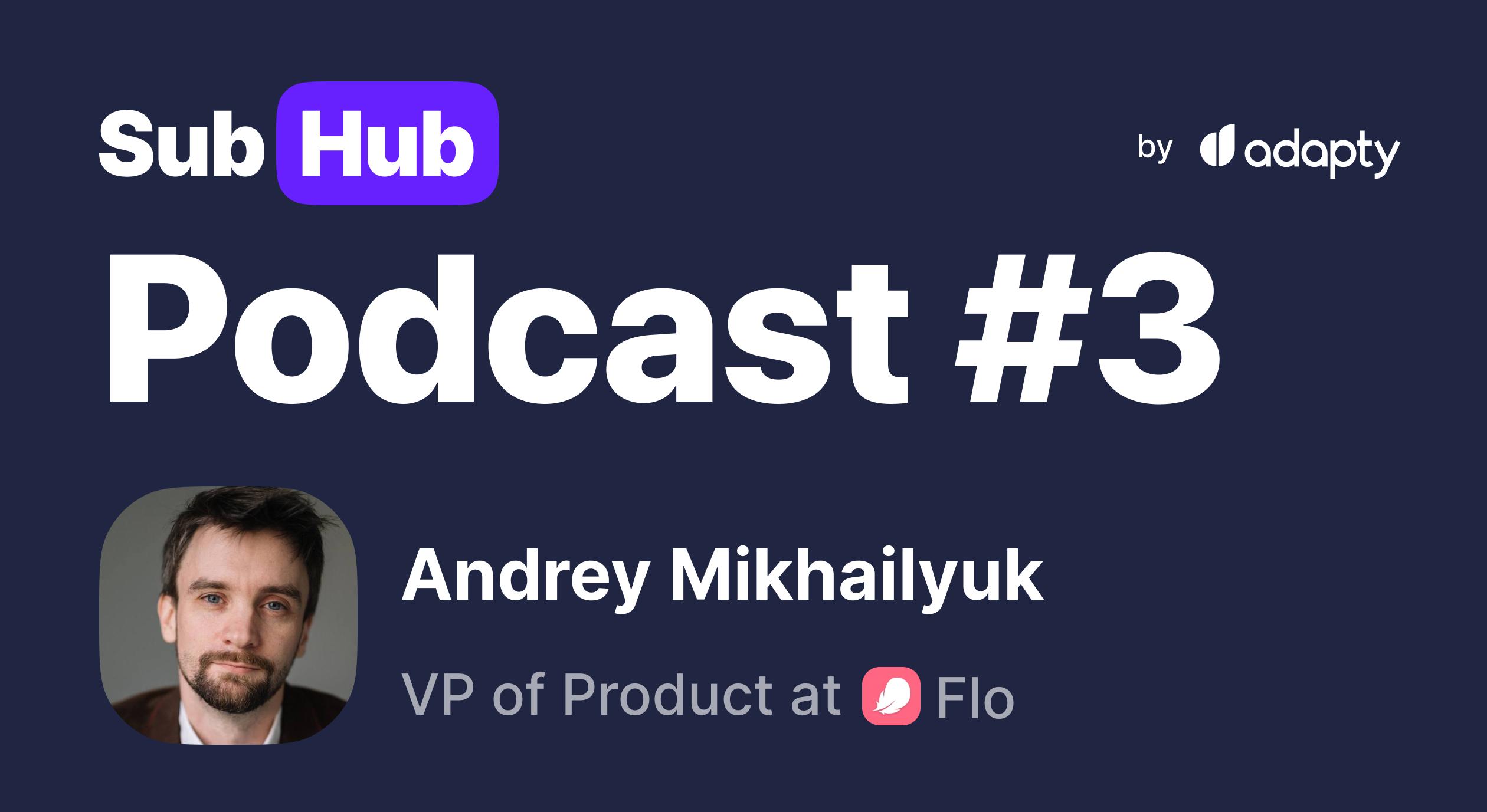 #3 SubHub Podcast: Andrey Mikhailyuk from Flo